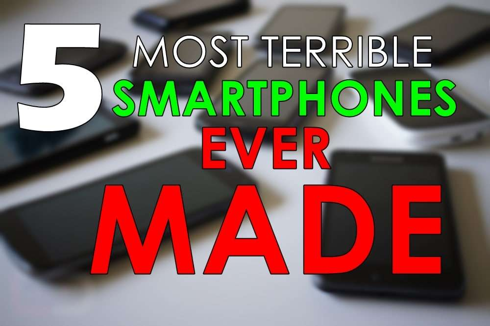 5 Most Terrible Smartphones Ever Made 1