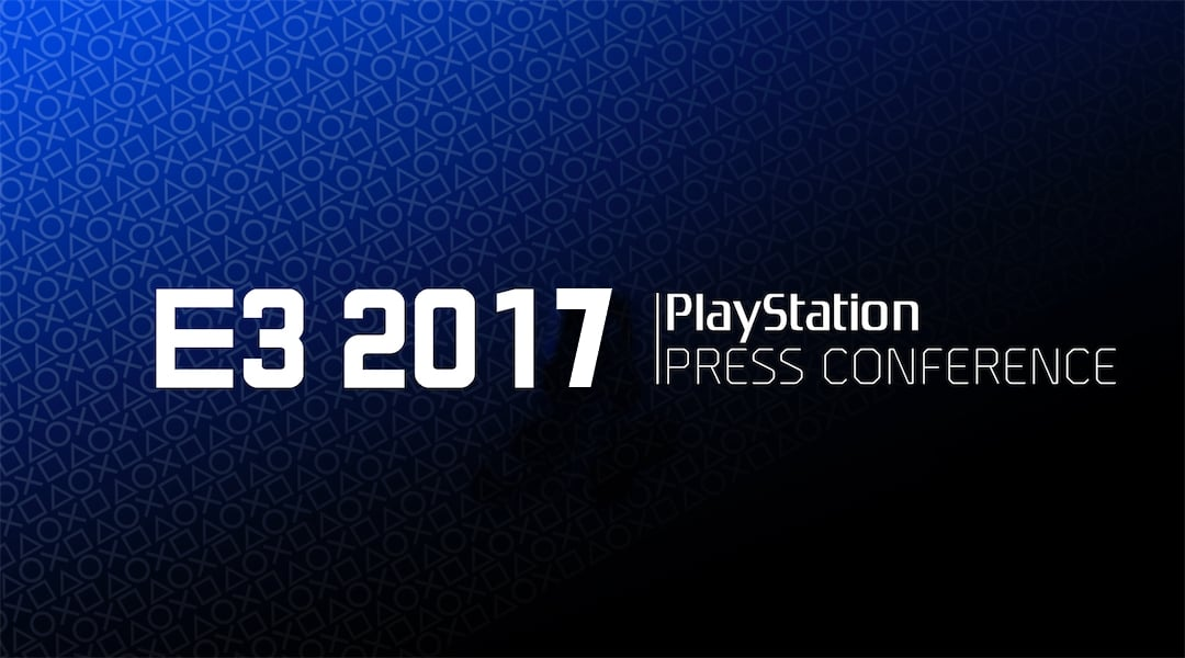 Here's the Official Date & Time of Sony's E3 2017 Conference